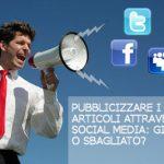 Pubblicizzare i propri articoli attraverso i social media: giusto o sbagliato?