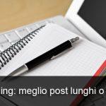 Blogging: meglio post lunghi o corti?