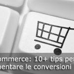 E-commerce: 10+ tips per aumentare le conversioni