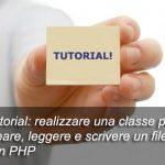 Tutorial: realizzare una classe per creare, leggere e scrivere un file con PHP