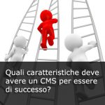 Quali caratteristiche deve avere un CMS per essere di successo?