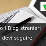 Ecco i Blog stranieri che devi assolutamente seguire