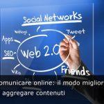 Comunicare online: il modo migliore di aggregare contenuti