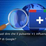 Cosa vuol dire che il pulsante +1 influenzerà le SERP di Google?