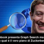 Facebook Graph Search: presentato il nuovo motore di ricerca del social ma ecco qual è il vero piano...